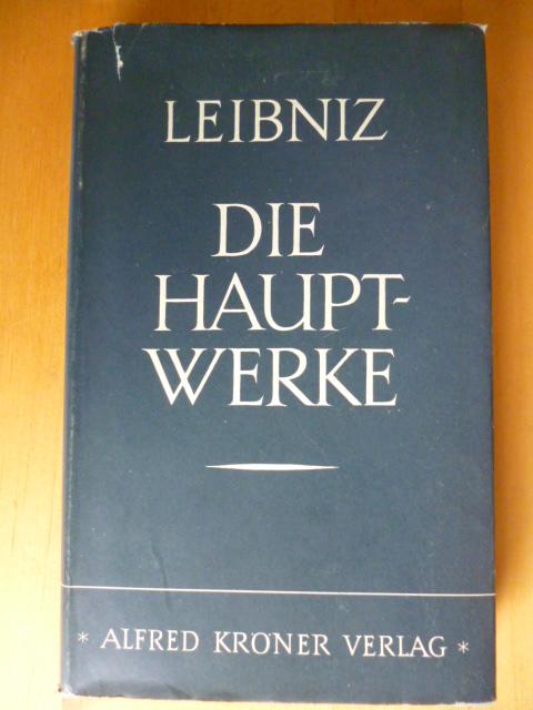 Die Hauptwerke. Zusammengefaßt und übertragen von Gerhard: Leibniz, Gottfried Wilhelm.