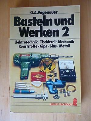 Basteln und Werken. Band 2., Elektrotechnik, Tischlerei,: Vogenauer, George A.