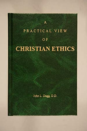 A Practical View of Christian Ethics: Dagg, J. L.