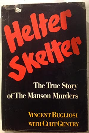 Helter Skelter: The True Story of the: Bugliosi, Vincent; Gentry,