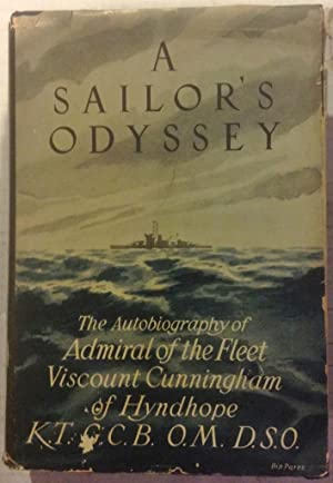 A SAILOR'S ODYSSEY the Autobiography of Admiral of the Fleet Viscount Cunningham of Hyndhope: ...
