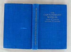 THE CANTONMENT MANUAL Facts for Every Soldier: KILNER, Major W. G. and MacELROY, 1st Lt. A. J.