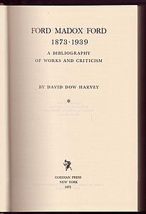 FORD MADOX FORD 1873-1939. A Bibliography of Works and Criticism: HARVEY, David Dow
