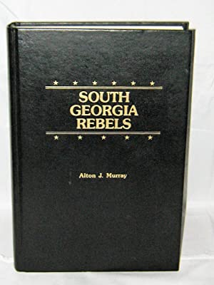 South Georgia Rebels: The True Wartime Experiences of the 26th Regiment Georgia Volunteer Infantr...
