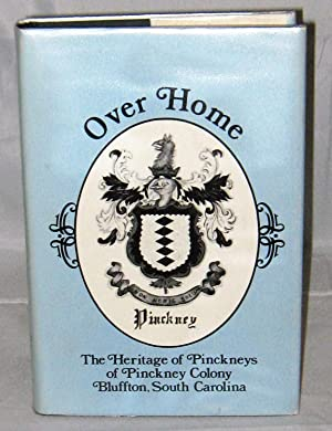 Over Home: The Heritage of Pinckneys of Pinckney Colony, Bluffton, South Carolina