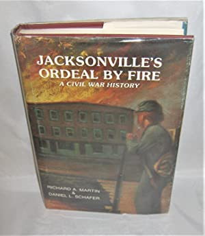 Jacksonville's Ordeal By Fire: A Civil War: Richard A. Martin
