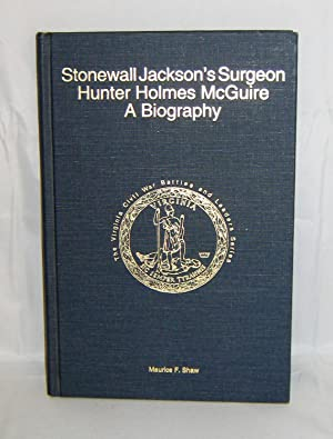Stonewall Jackson's Surgeon: Hunter Holmes McGuire A Biography