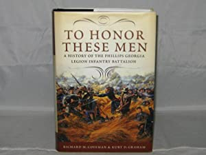 To Honor These Men: A History of the Phillips Georgia Legion Infantry Battalion