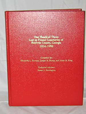 One Hundred Three Lost or Found Cemeteries of Baldwin County, Georgia 1814-1999
