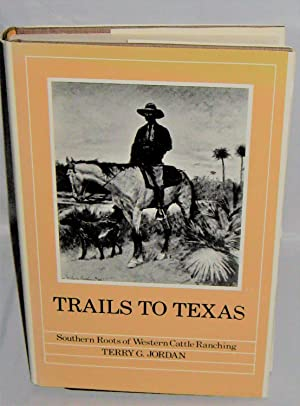 Trails to Texas Southern Roots of Western Cattle Ranching