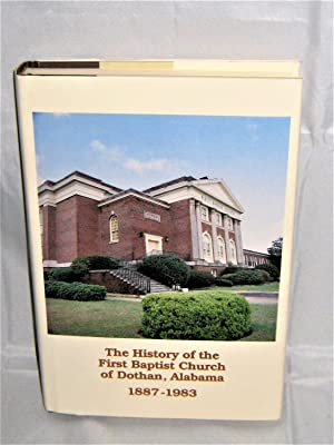 The History of the First Baptist Church of Dothan, Alabama 1887-1983