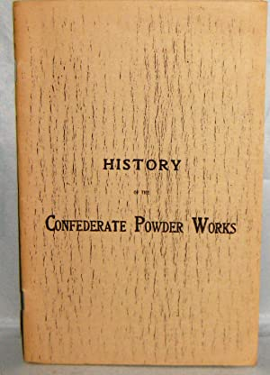 History of the Confederate Powder Works By Col. (General) Geo. W. Rains, Late of the Confederate ...