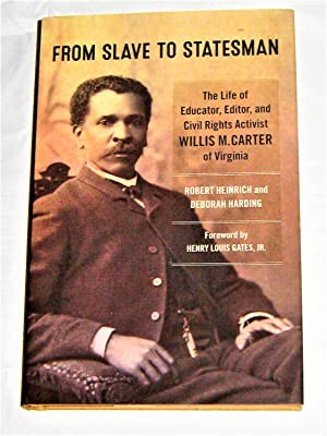 From Slave to Statesman: The Life of Educator, Editor and Civil Rights Activist Willis M. Carter ...
