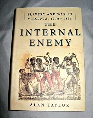The Internal Enemy: Slavery and War in Virginia , 1772 - 1832