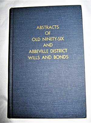 Abstracts of Old Ninety-six and Abbeville District Wills and Bonds As on File in the Abbeville So...