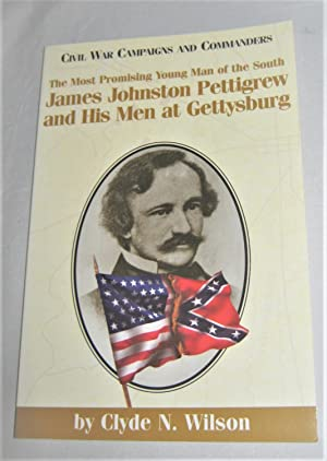 The Most Promising Young Man of the South: James Johmston Pettigrew and Hist Men at Gettysburg