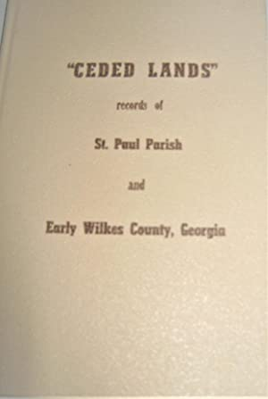 Ceded Lands: Records of St. Paul Parish and Early Wilkes County, Georgia