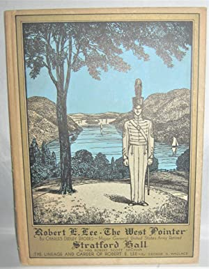Robert E. Lee The West Pointer Including Stratford Hall By Mrs.Robert Scott Spilman and The Linea...