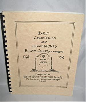 Early Cemteries and Gravetones Elbert County Georgia 1798-1919