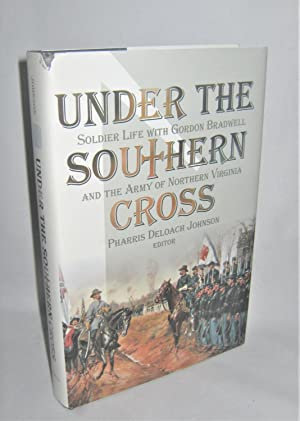 Under the Southern Cross Soldier Life with Gordon Bradwell and the Army of Northern Virginia