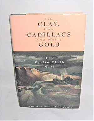 Red Clay, Pink Cadillacs, and White Gold The Kaolin Chalk Wars