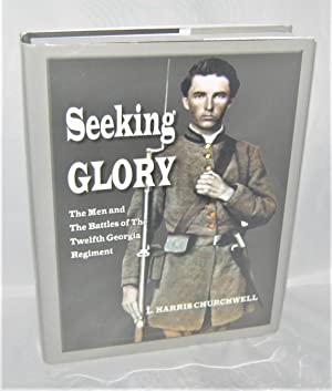 Seeking Glory: The Men and the Battles of the Twelfth Georgia Regiment