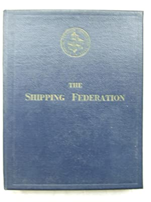 The Shipping Federation - A History Of: Powell, L. H.