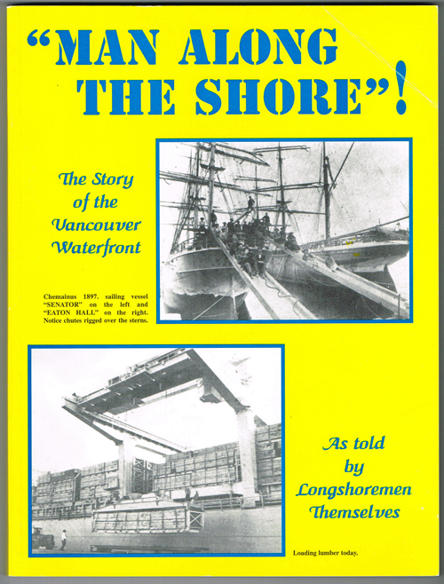 Man Along The Shore; The Story Of The Vancouver Waterfront As Told By Longshoremen Themselves 1860's 1975 Ilwu Local 500, Et Al Fine Softcover
