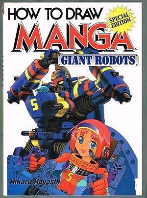 How to Draw Manga : Giant Robots (Special Edition): Hayashi, Hikaru