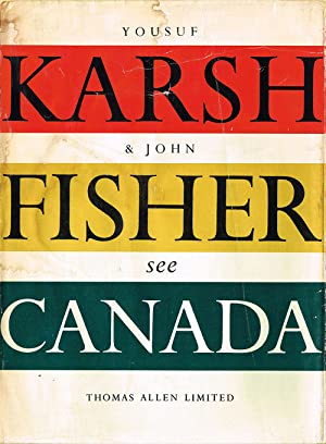 Canada As Seen by the Camera of Yousuf Karsh and Described in Words by John Fisher