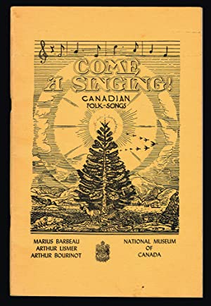 Come 'A Singing! : Canadian Folk-Songs : Bulletin No. 107, Anthropological Series No. 26