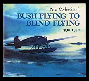 Bush Flying to Blind Flying : British Columbia's Aviation Pioneers 1930-1940 (Signed First Edition)