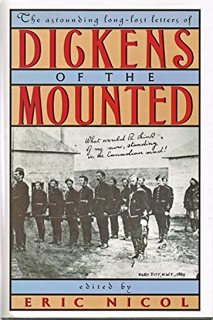 Dickens of the Mounted : The Astounding Long-Lost Letters of Inspector F. Dickens NWMP 1874-1886