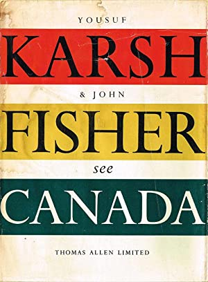 Canada As Seen by the Camera of Yousuf Karsh and Described in Words by John Fisher: Karsh, Yousuf; ...