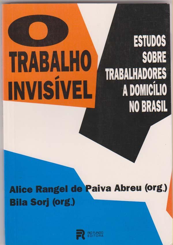 O Trabalho invisivel Estudos Sobre Trabalhadores a Domicilio No Brasil [The Invisible Work: Studies of Homemakers in Brazil] - Rangel De Paiva Abreu, Alice