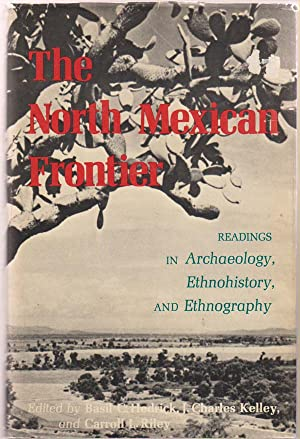The North Mexican Frontier Readings in Archaeology, Ethnohistory, and Ethnography