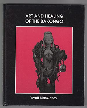 Art and Healing of the Bakongo, Commented: MacGaffey, Wyatt