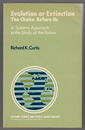 Evolution or Extinction The Choice Before Us : A Systems Approach to the Study of the Future