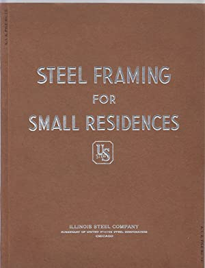 Steel Framing for Small Residences: Illinois Steel Company