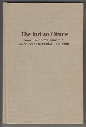 The Indian Office: Growth and Development of an American Institution, 1865-1900