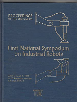 Proceedings of the First National Symposium on Industrial Robots