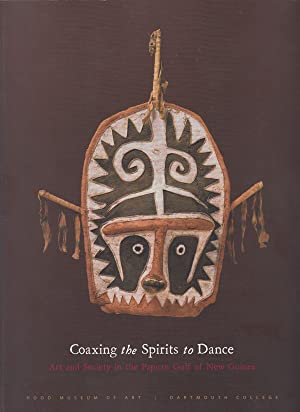 Coaxing the Spirits to Dance: Art and Society in the Papuan Gulf of New Guinea
