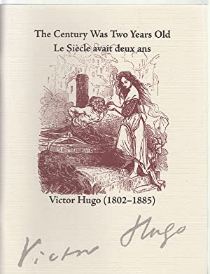 The Century Was Two Years Old Le Siecle Avait Deux Ans: Victor Hugo, 1802-1885