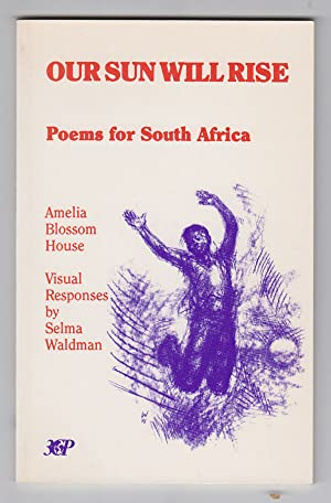 Our Sun Will Rise Poems for South Africa: House, Amelia & Selma Waldman (Illus. )