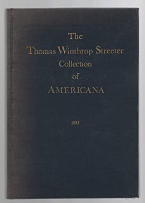 The Celebrated Collection of Americana Formed by the Late Thomas Winthrop Streeter Index: A Dicti...