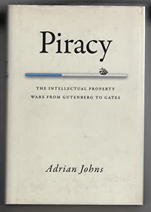 Piracy The Intellectual Property Wars from Gutenberg to Gates