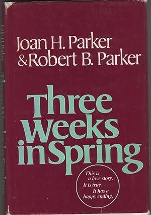 Three Weeks in Spring: Parker, Joan H.