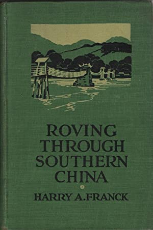 Roving through Southern China, Illustrated with 171: Franck, Harry A.