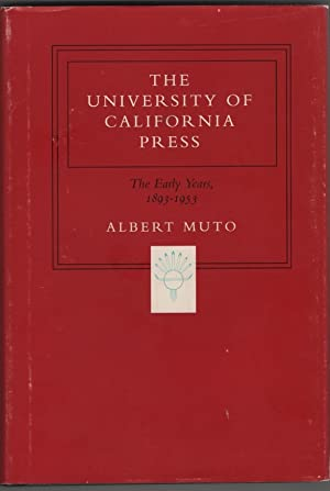 The University of California Press: the Early Years, 1893-1953