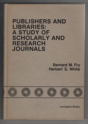 Publishers and Libraries: a Study of Scholarly: Fry, Bernard M.
